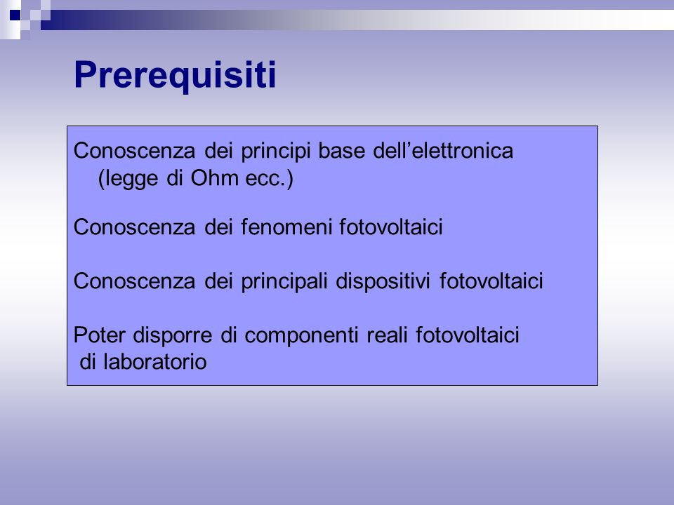 Prerequisiti Conoscenza dei principi base dell'elettronica