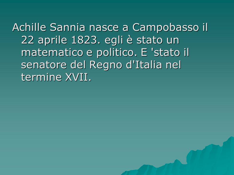Achille Sannia nasce a Campobasso il 22 aprile 1823
