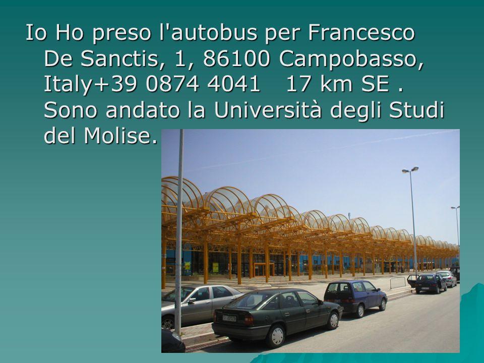 Io Ho preso l autobus per Francesco De Sanctis, 1, 86100 Campobasso, Italy+39 0874 4041  17 km SE .