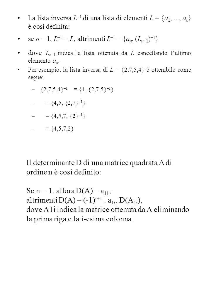 Se n = 1, allora D(A) = a11; altrimenti D(A) = (-1)i+1 . a1i. D(A1i),