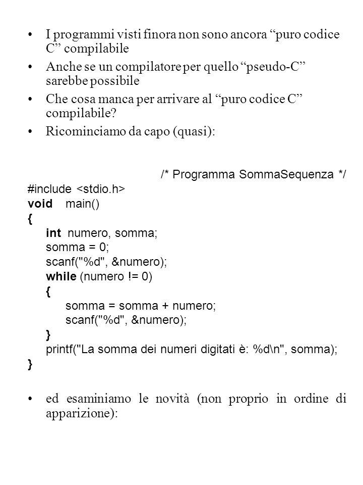 I programmi visti finora non sono ancora puro codice C compilabile