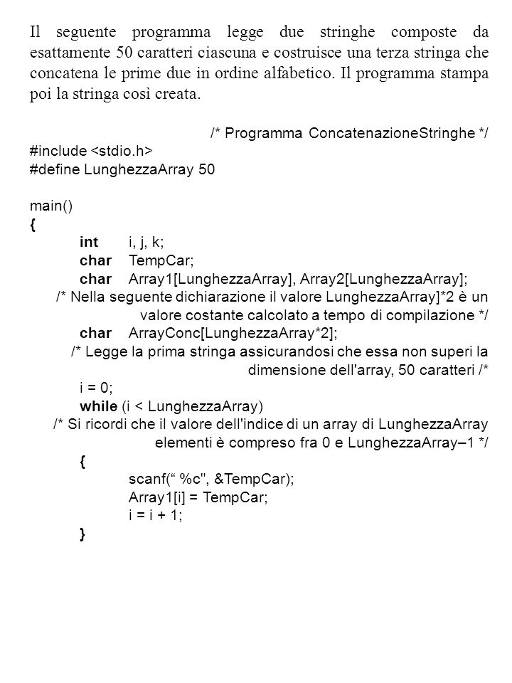 Il seguente programma legge due stringhe composte da esattamente 50 caratteri ciascuna e costruisce una terza stringa che concatena le prime due in ordine alfabetico. Il programma stampa poi la stringa così creata.