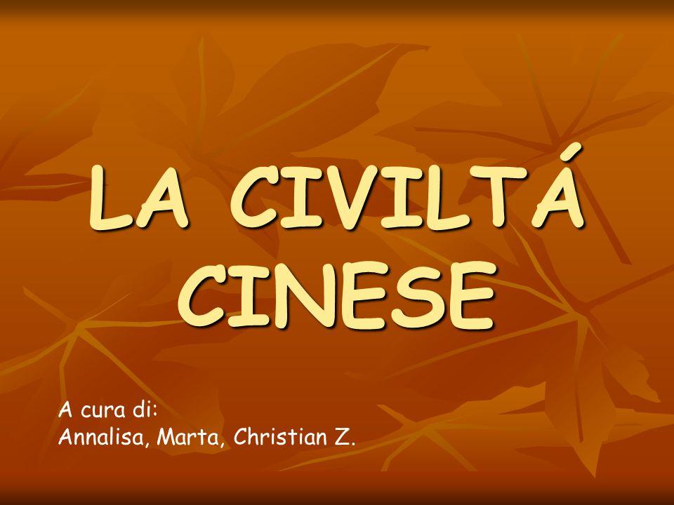 LA CIVILTÁ CINESE A cura di: Annalisa, Marta, Christian Z.