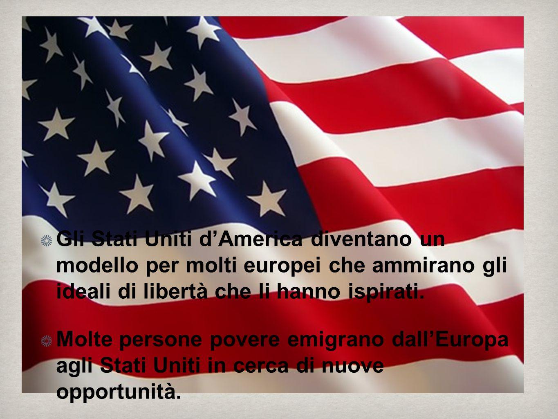 Gli Stati Uniti d'America diventano un modello per molti europei che ammirano gli ideali di libertà che li hanno ispirati.