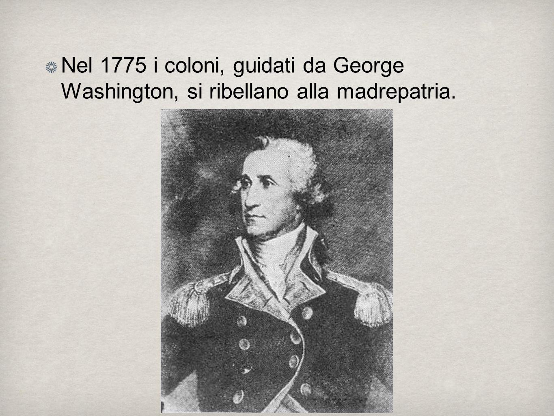 Nel 1775 i coloni, guidati da George Washington, si ribellano alla madrepatria.