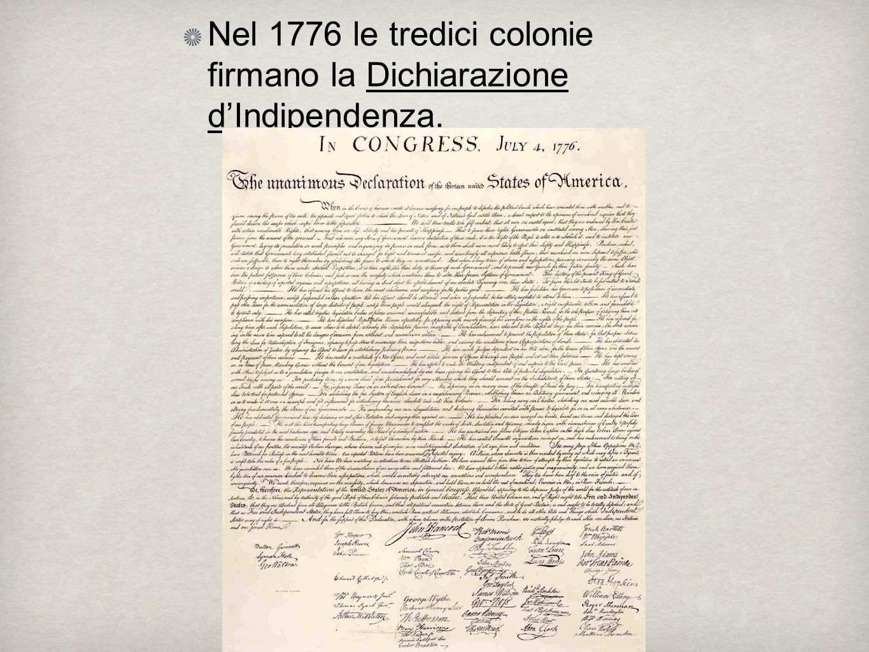 Nel 1776 le tredici colonie firmano la Dichiarazione d'Indipendenza.