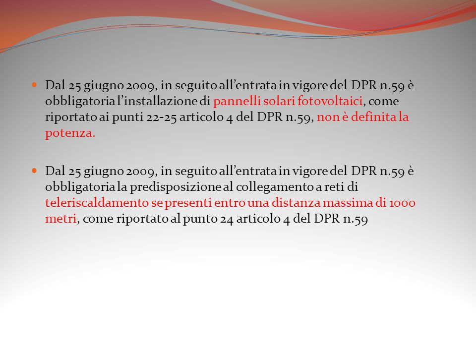 Dal 25 giugno 2009, in seguito all'entrata in vigore del DPR n