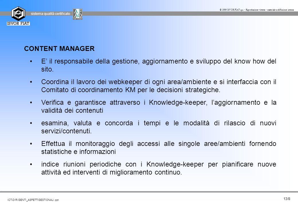CONTENT MANAGER E' il responsabile della gestione, aggiornamento e sviluppo del know how del sito.