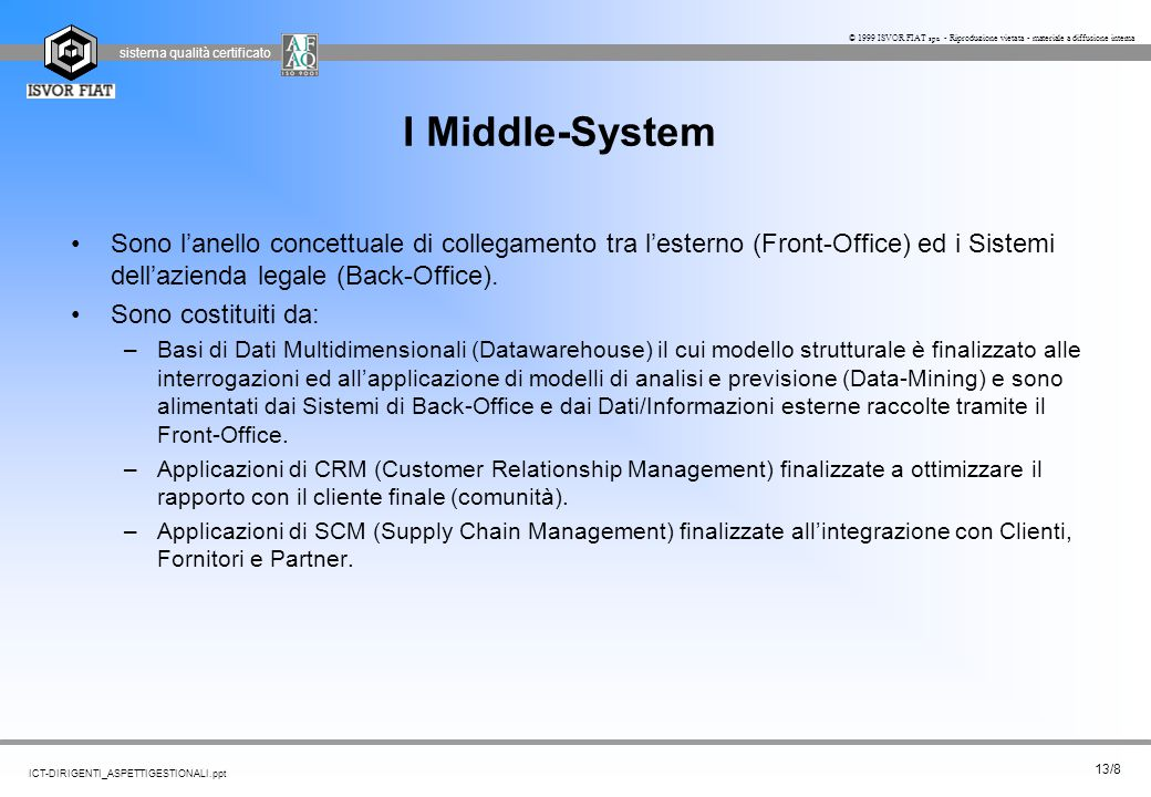 I Middle-System Sono l'anello concettuale di collegamento tra l'esterno (Front-Office) ed i Sistemi dell'azienda legale (Back-Office).