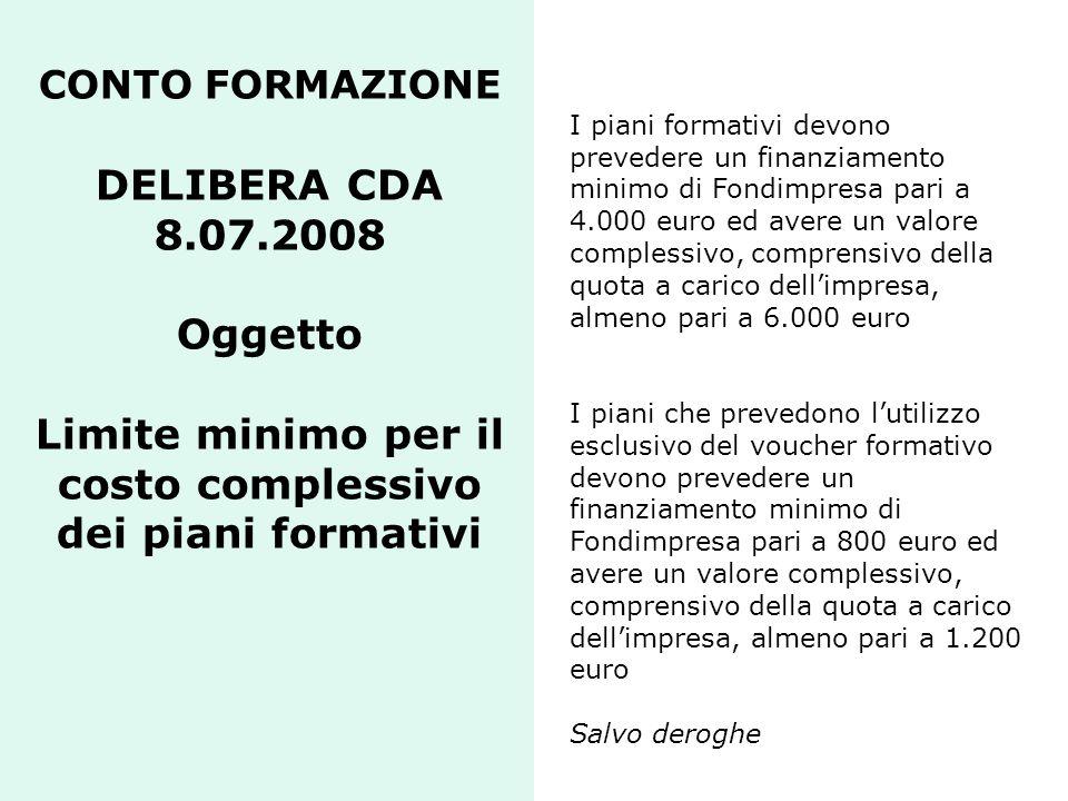 I piani formativi devono prevedere un finanziamento minimo di Fondimpresa pari a 4.000 euro ed avere un valore complessivo, comprensivo della quota a carico dell'impresa, almeno pari a 6.000 euro