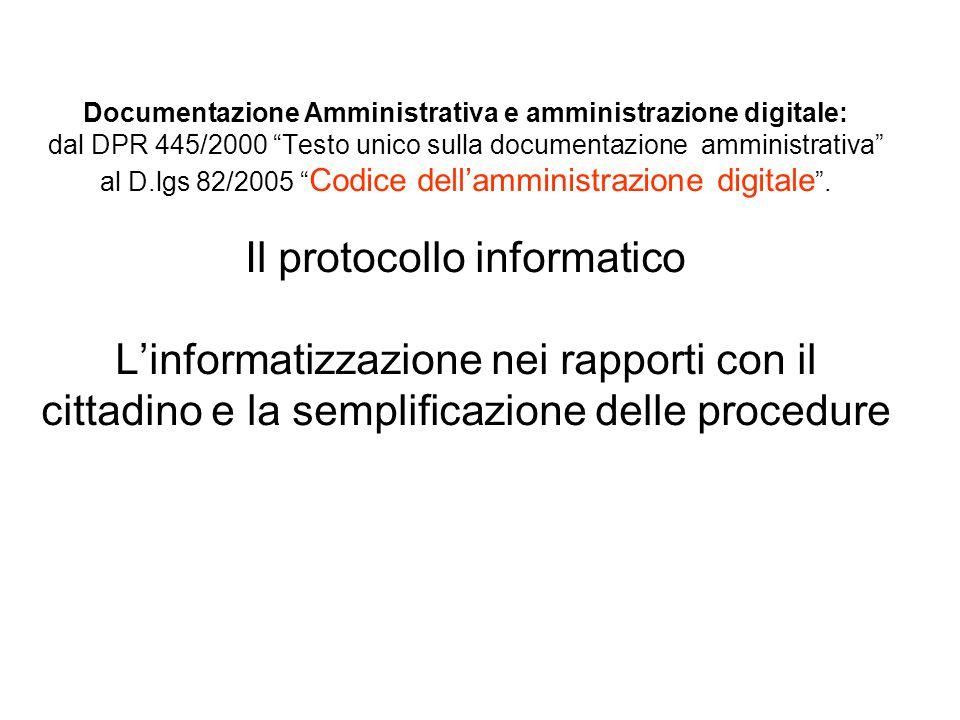 Documentazione Amministrativa e amministrazione digitale: dal DPR 445/2000 Testo unico sulla documentazione amministrativa al D.lgs 82/2005 Codice dell'amministrazione digitale .
