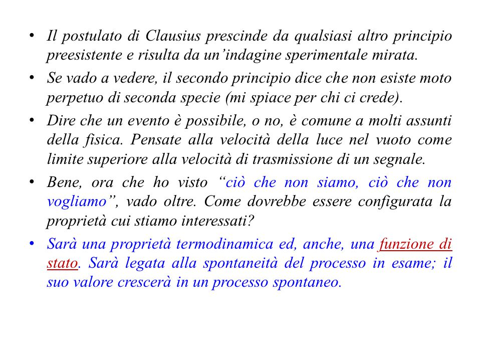 Il postulato di Clausius prescinde da qualsiasi altro principio preesistente e risulta da un'indagine sperimentale mirata.