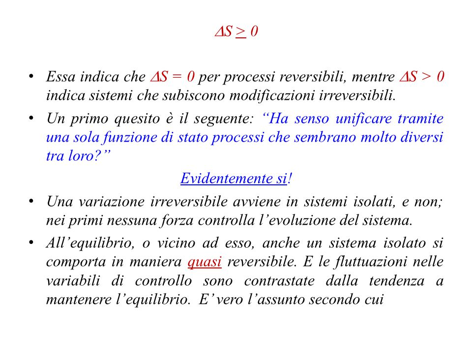 DS > 0 Essa indica che DS = 0 per processi reversibili, mentre DS > 0 indica sistemi che subiscono modificazioni irreversibili.