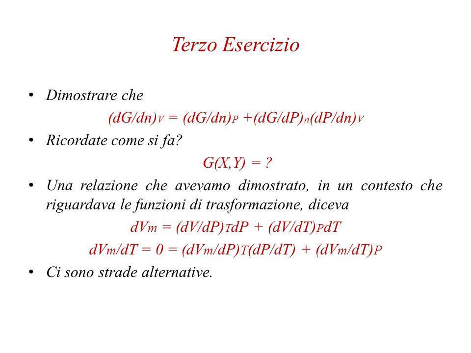 Terzo Esercizio Dimostrare che (dG/dn)V = (dG/dn)P +(dG/dP)n(dP/dn)V