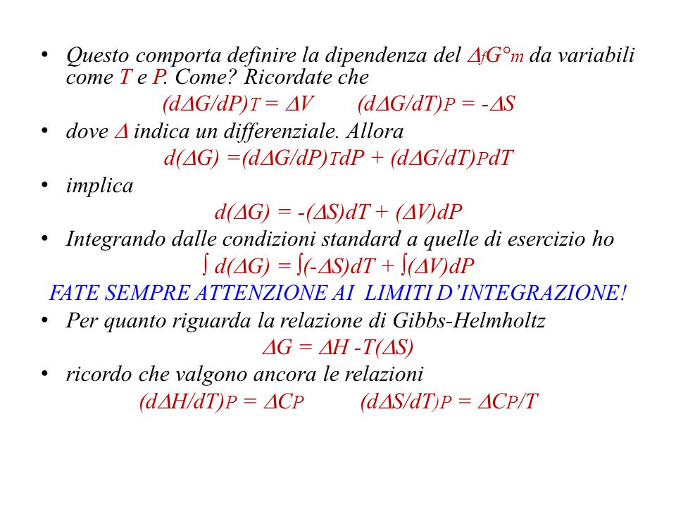 (dDG/dP)T = DV (dDG/dT)P = -DS dove D indica un differenziale. Allora