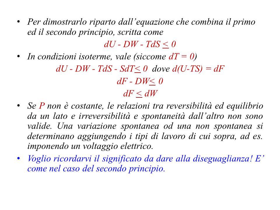dU - DW - TdS - SdT< 0 dove d(U-TS) = dF