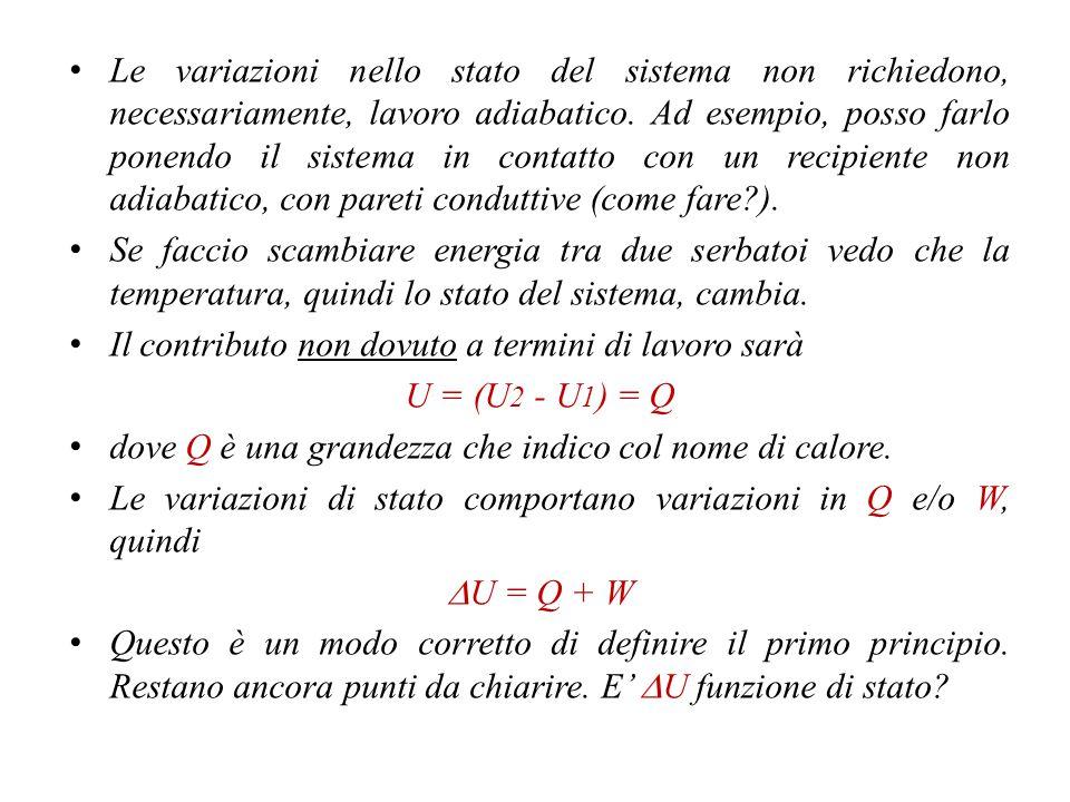 Le variazioni nello stato del sistema non richiedono, necessariamente, lavoro adiabatico. Ad esempio, posso farlo ponendo il sistema in contatto con un recipiente non adiabatico, con pareti conduttive (come fare ).