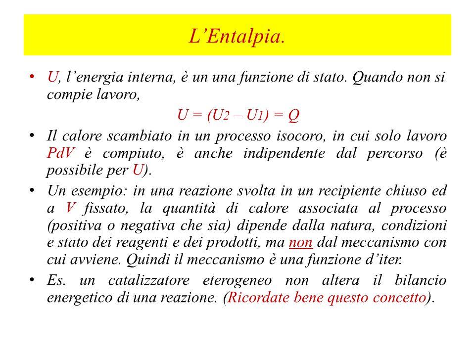L'Entalpia. U, l'energia interna, è un una funzione di stato. Quando non si compie lavoro, U = (U2 – U1) = Q.