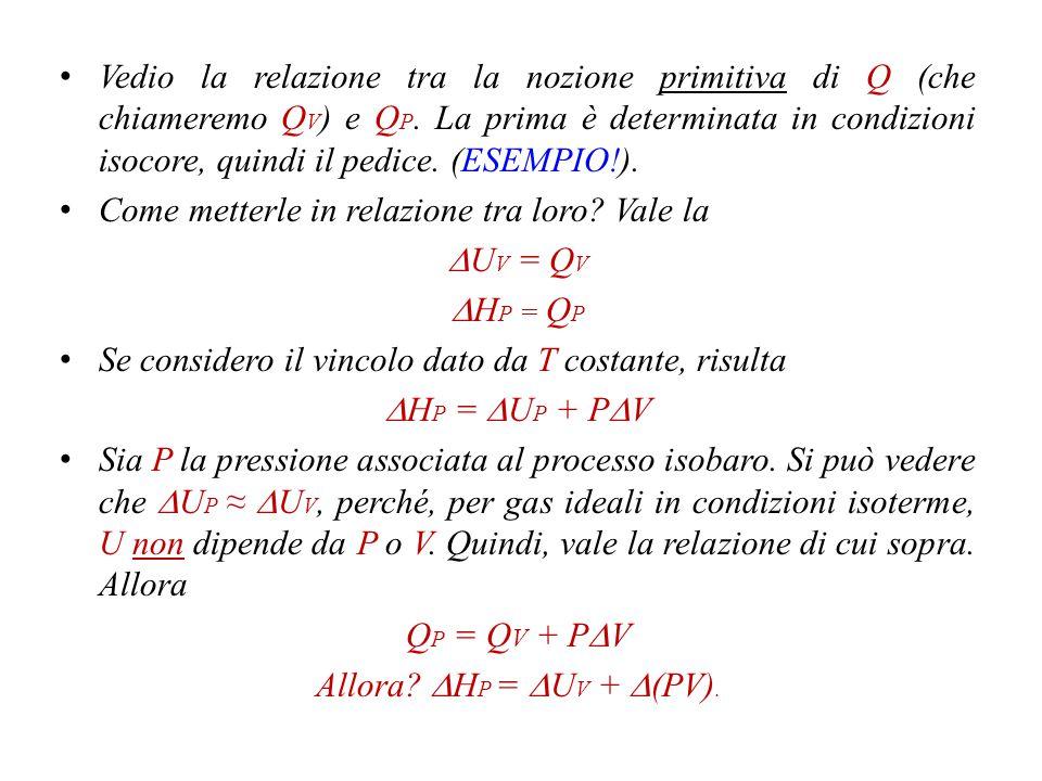 Vedio la relazione tra la nozione primitiva di Q (che chiameremo QV) e QP. La prima è determinata in condizioni isocore, quindi il pedice. (ESEMPIO!).