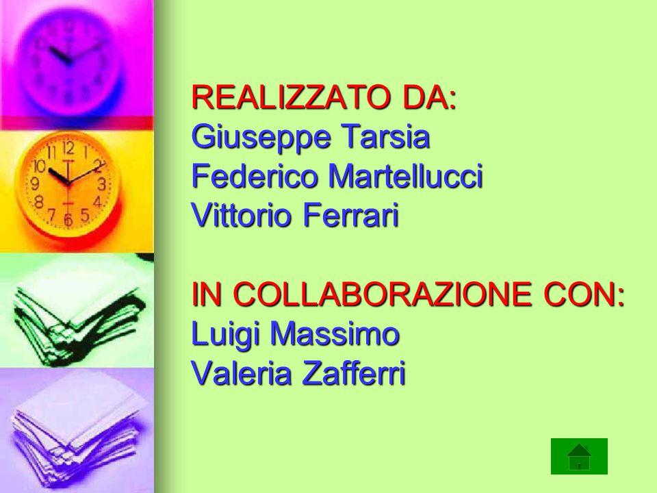 REALIZZATO DA: Giuseppe Tarsia Federico Martellucci Vittorio Ferrari IN COLLABORAZIONE CON: Luigi Massimo Valeria Zafferri