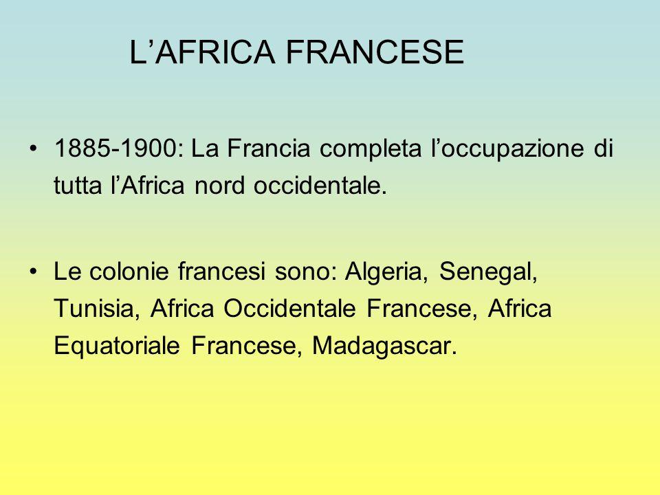 L'AFRICA FRANCESE 1885-1900: La Francia completa l'occupazione di tutta l'Africa nord occidentale.