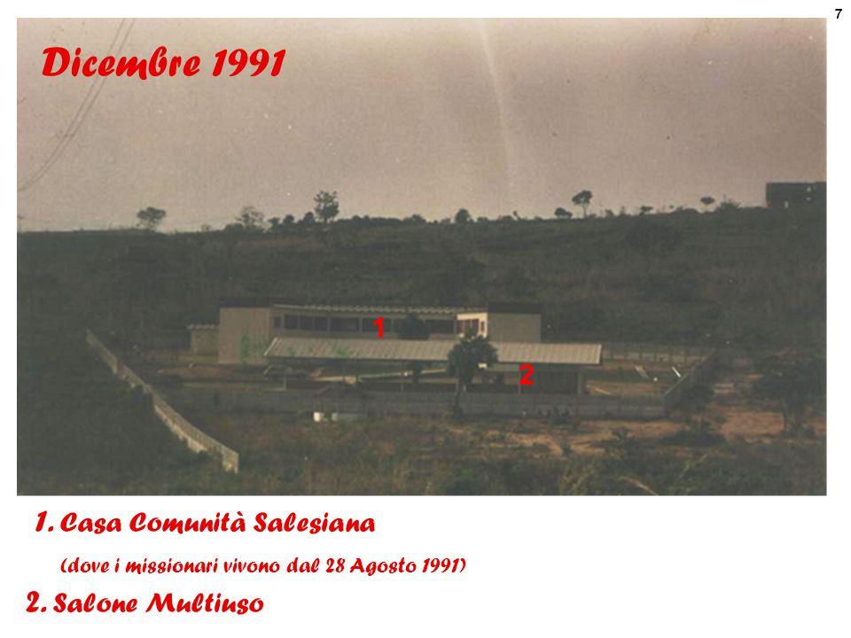 Dicembre 1991 1. 2. 1. Casa Comunità Salesiana (dove i missionari vivono dal 28 Agosto 1991)