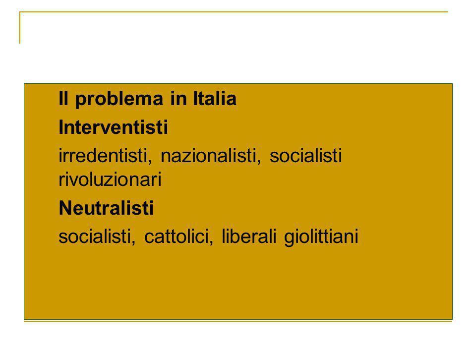 Il problema in Italia Interventisti. irredentisti, nazionalisti, socialisti rivoluzionari. Neutralisti.