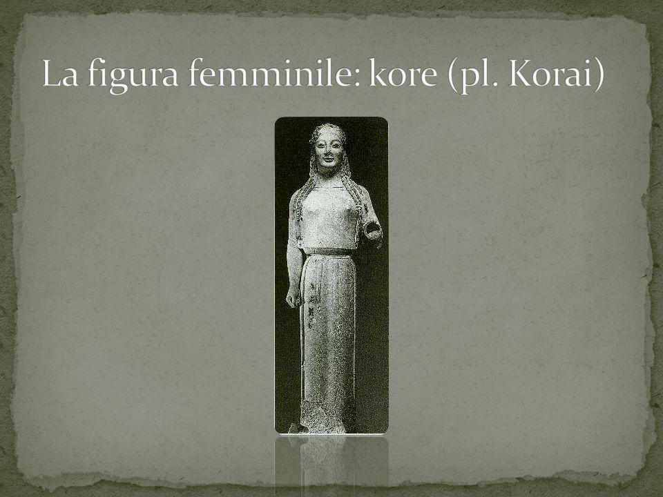 La figura femminile: kore (pl. Korai)