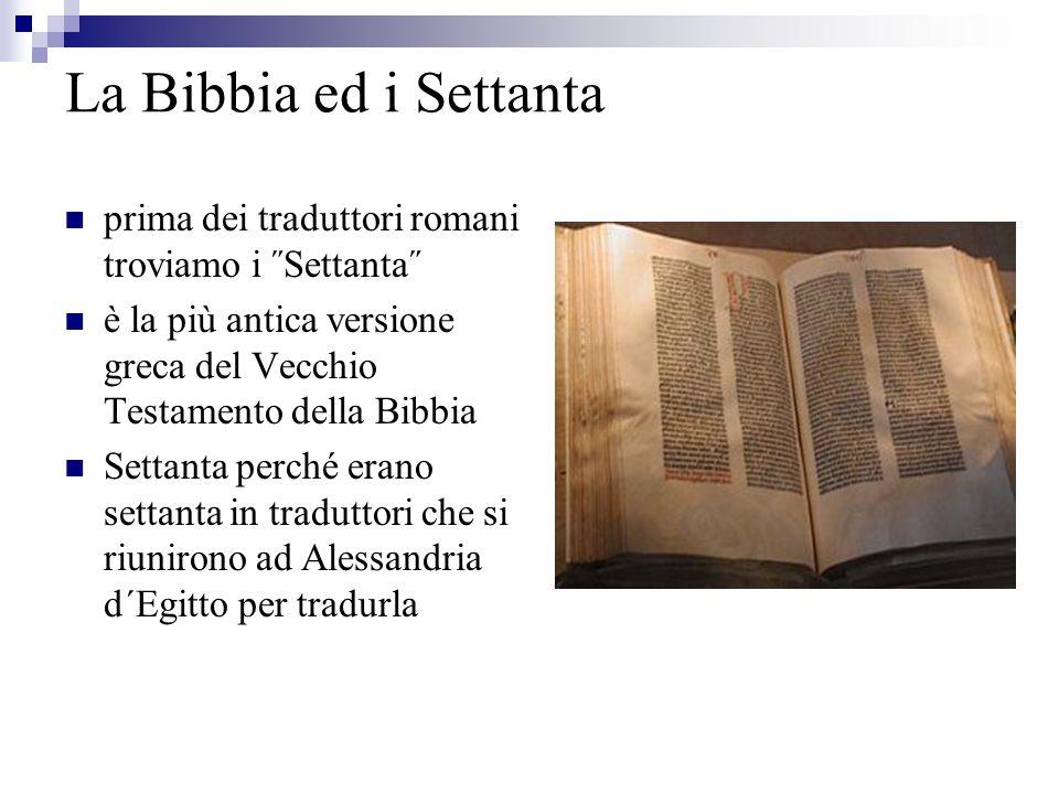 La Bibbia ed i Settanta prima dei traduttori romani troviamo i ˝Settanta˝ è la più antica versione greca del Vecchio Testamento della Bibbia.