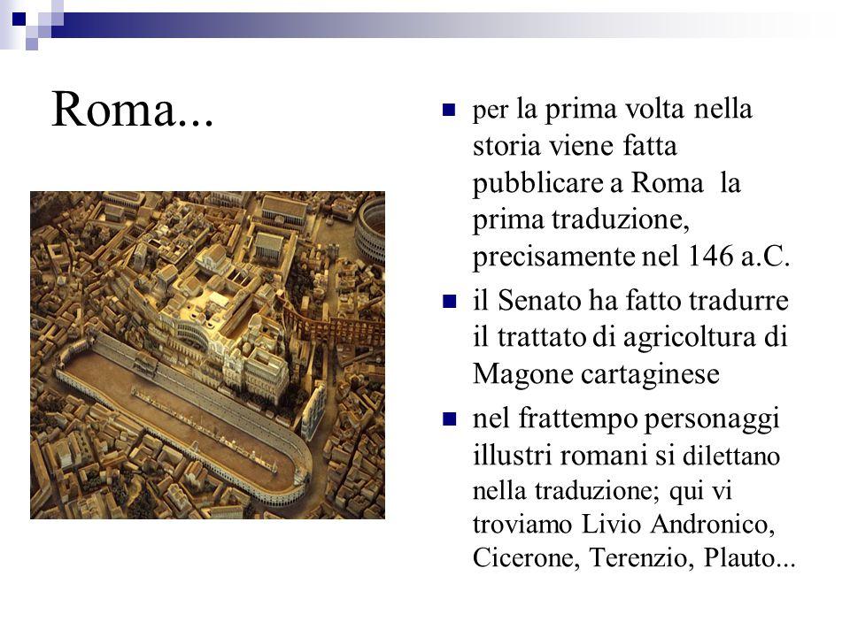 Roma... per la prima volta nella storia viene fatta pubblicare a Roma la prima traduzione, precisamente nel 146 a.C.