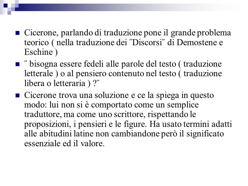 Cicerone, parlando di traduzione pone il grande problema teorico ( nella traduzione dei ˝Discorsi˝ di Demostene e Eschine )