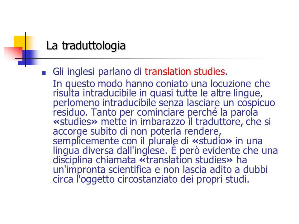 La traduttologia Gli inglesi parlano di translation studies.