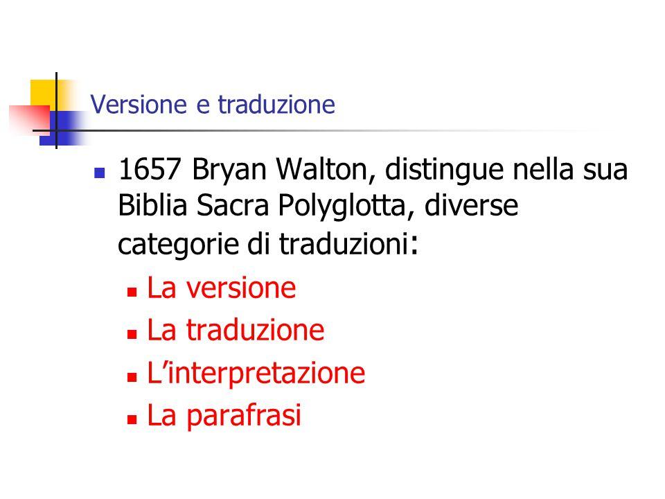 Versione e traduzione 1657 Bryan Walton, distingue nella sua Biblia Sacra Polyglotta, diverse categorie di traduzioni: