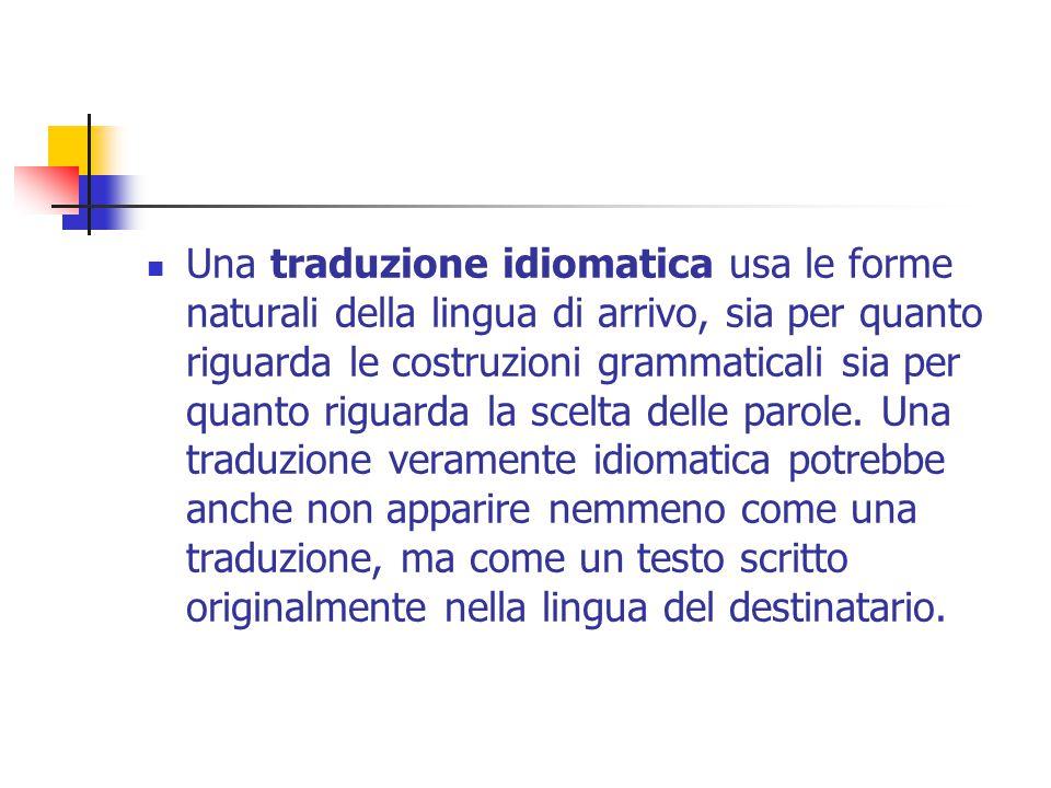 Una traduzione idiomatica usa le forme naturali della lingua di arrivo, sia per quanto riguarda le costruzioni grammaticali sia per quanto riguarda la scelta delle parole.