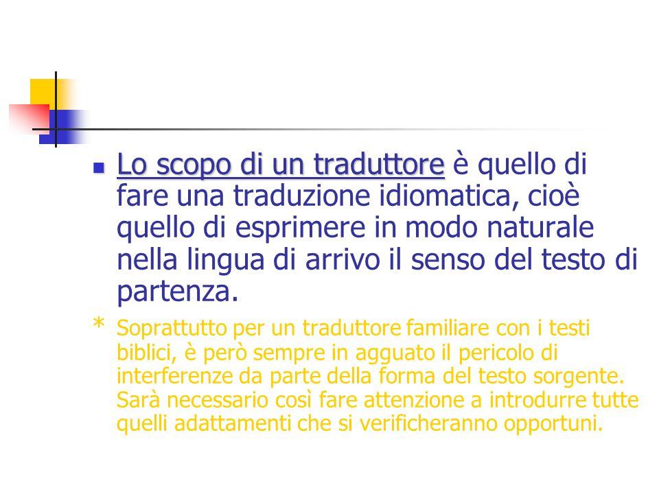 Lo scopo di un traduttore è quello di fare una traduzione idiomatica, cioè quello di esprimere in modo naturale nella lingua di arrivo il senso del testo di partenza.