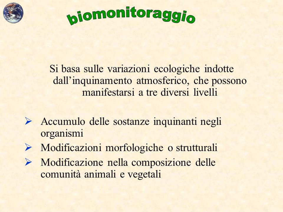 biomonitoraggio Si basa sulle variazioni ecologiche indotte dall'inquinamento atmosferico, che possono manifestarsi a tre diversi livelli.