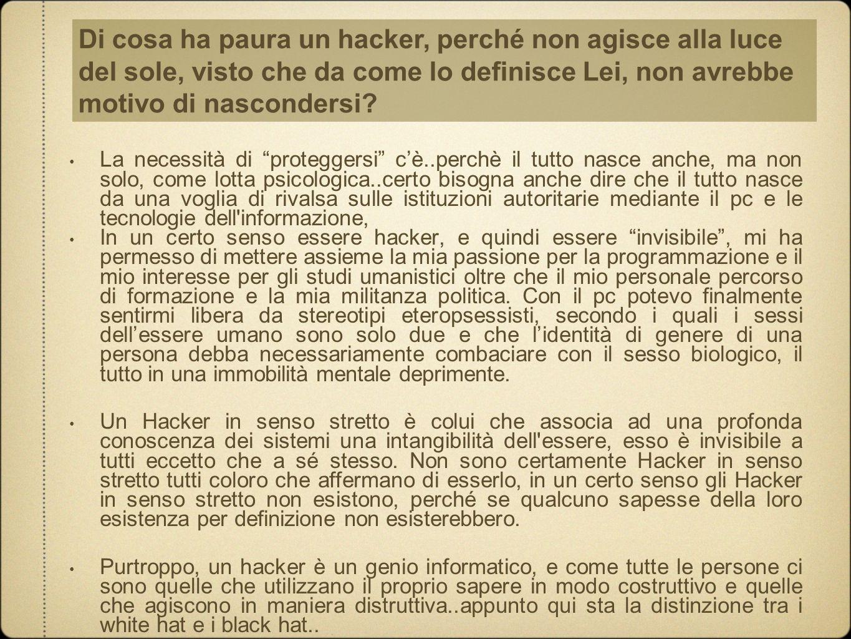 Di cosa ha paura un hacker, perché non agisce alla luce del sole, visto che da come lo definisce Lei, non avrebbe motivo di nascondersi