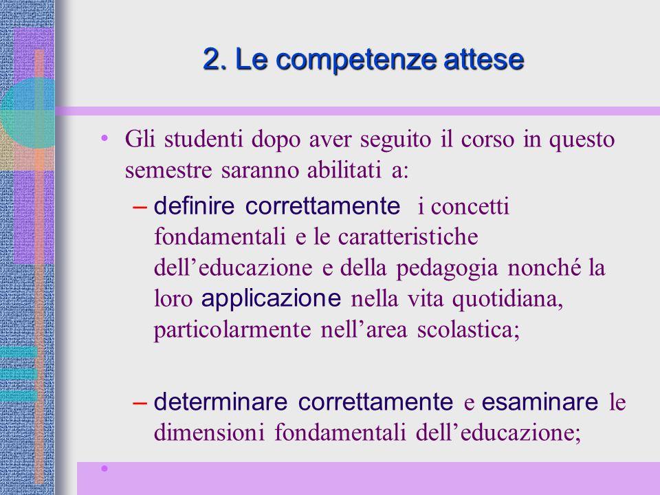 2. Le competenze attese Gli studenti dopo aver seguito il corso in questo semestre saranno abilitati a: