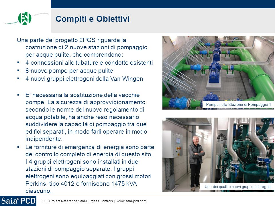 Compiti e Obiettivi Una parte del progetto 2PGS riguarda la costruzione di 2 nuove stazioni di pompaggio per acque pulite, che comprendono: