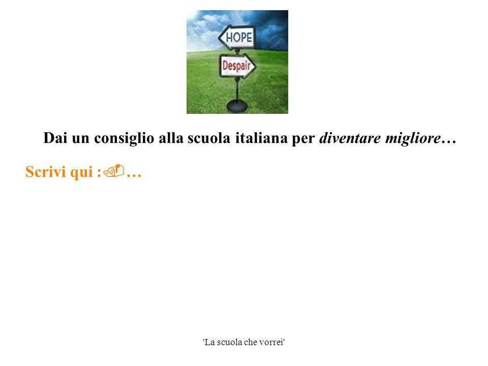 Dai un consiglio alla scuola italiana per diventare migliore…
