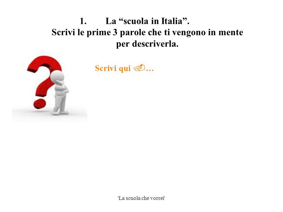 La scuola in Italia . Scrivi le prime 3 parole che ti vengono in mente per descriverla.
