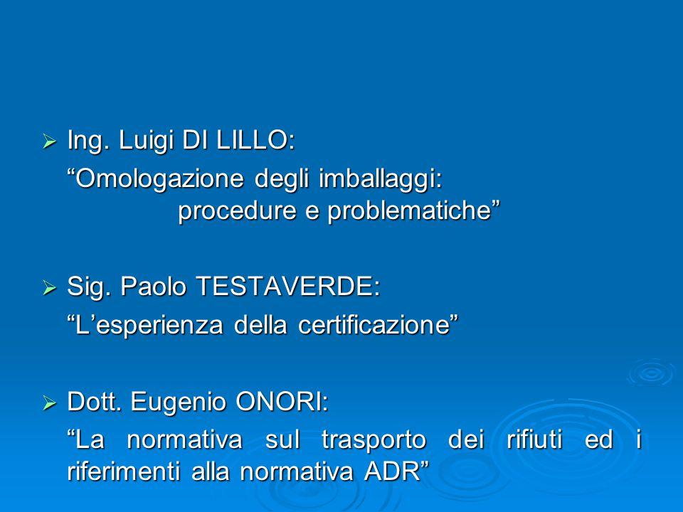 Ing. Luigi DI LILLO: Omologazione degli imballaggi: procedure e problematiche Sig. Paolo TESTAVERDE: