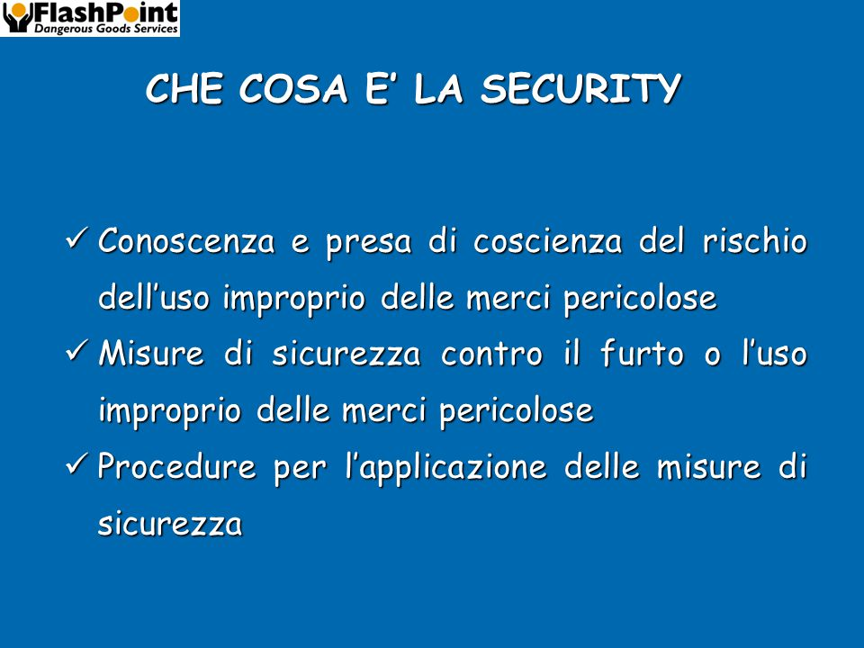 CHE COSA E' LA SECURITY Conoscenza e presa di coscienza del rischio dell'uso improprio delle merci pericolose.