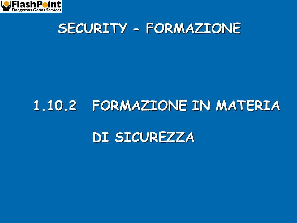 SECURITY - FORMAZIONE 1.10.2 FORMAZIONE IN MATERIA DI SICUREZZA