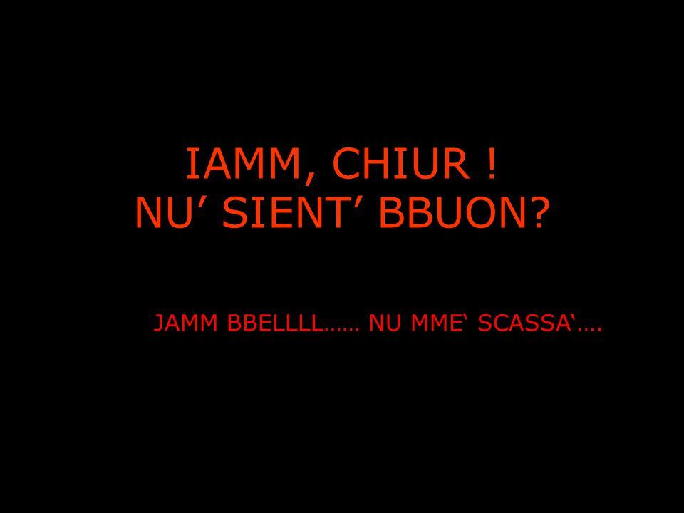 JAMM BBELLLL…… NU MME' SCASSA'….