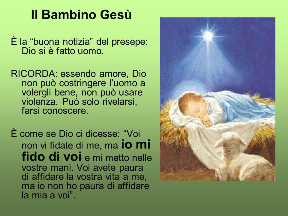 Il Bambino Gesù È la buona notizia del presepe: Dio si è fatto uomo.
