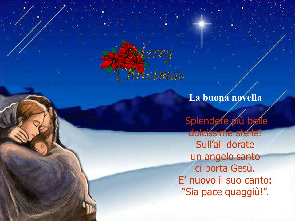 La buona novella Splendete più belle. dolcissime stelle! Sull'ali dorate. un angelo santo. ci porta Gesù.