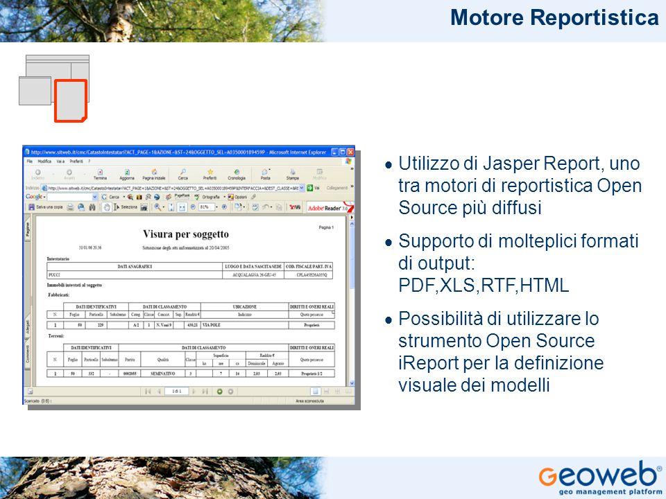 Motore Reportistica Utilizzo di Jasper Report, uno tra motori di reportistica Open Source più diffusi.