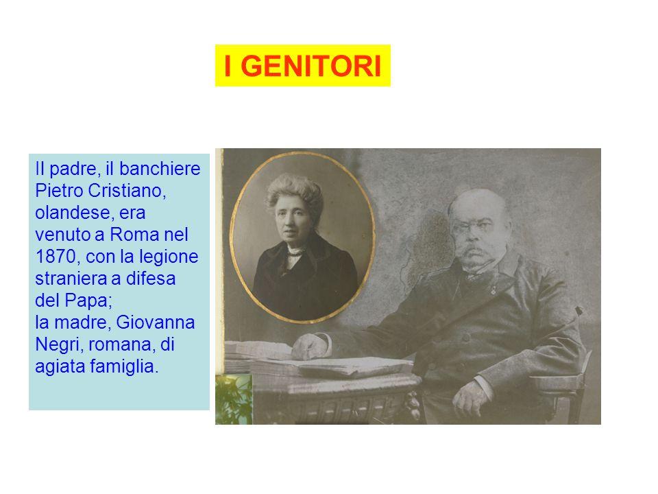 I GENITORI Il padre, il banchiere Pietro Cristiano, olandese, era venuto a Roma nel 1870, con la legione straniera a difesa del Papa;