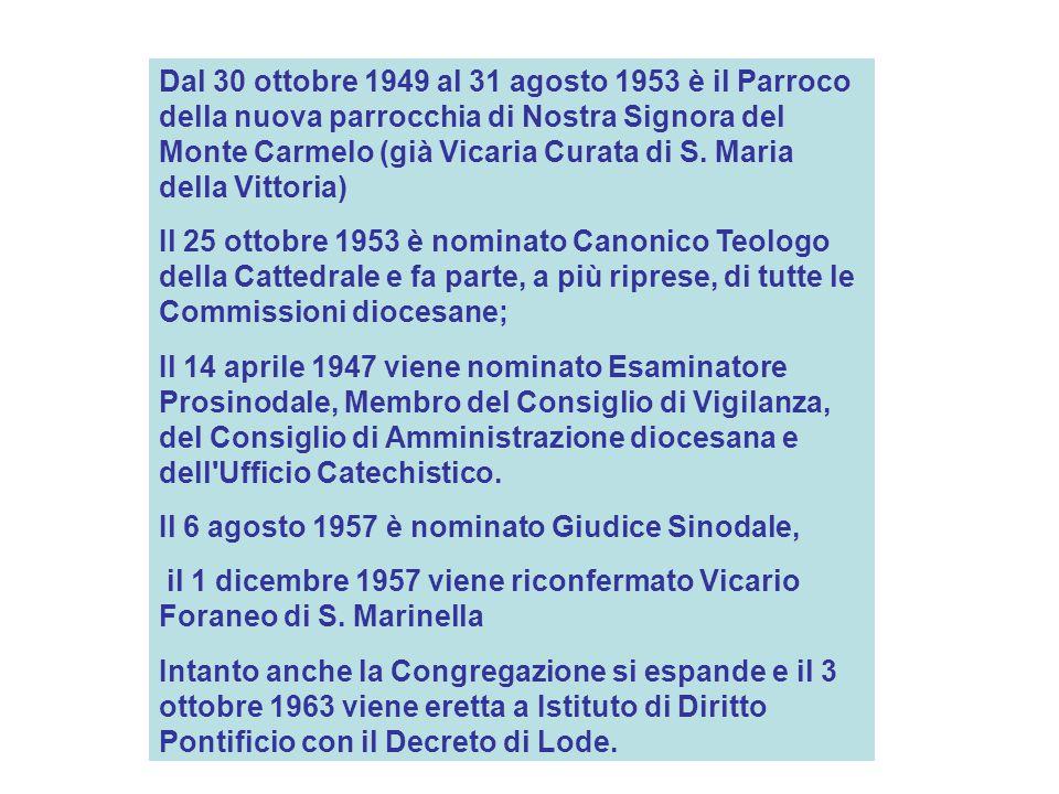 Dal 30 ottobre 1949 al 31 agosto 1953 è il Parroco della nuova parrocchia di Nostra Signora del Monte Carmelo (già Vicaria Curata di S. Maria della Vittoria)